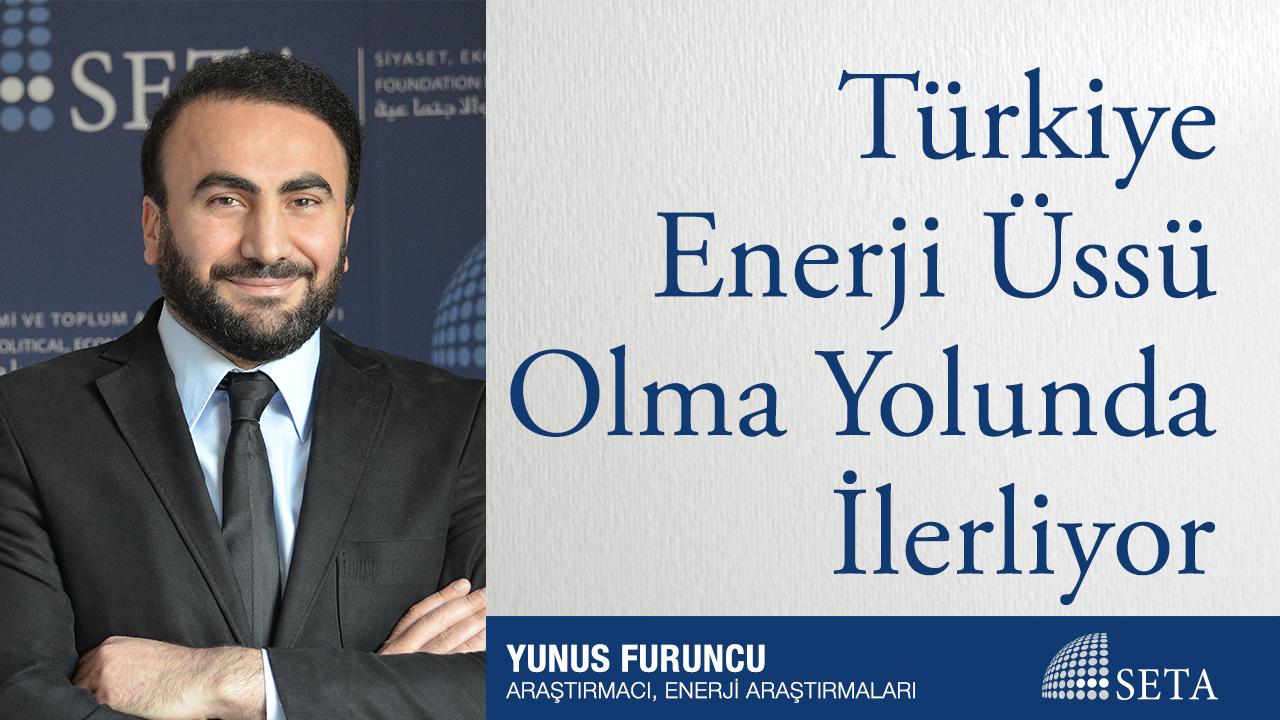 Türkiye Enerji Üssü  Olma Yolunda İlerliyor