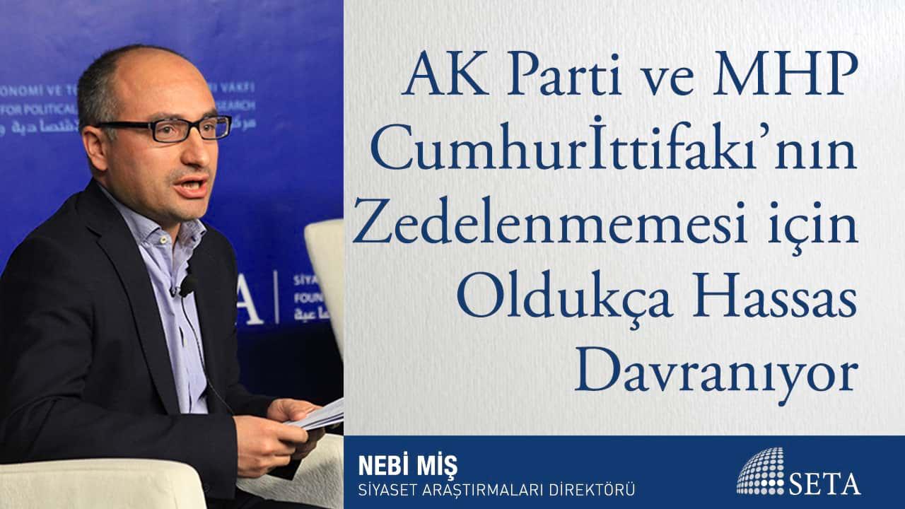 AK Parti ve MHP Cumhur İttifakı'nın Zedelenmemesi için Oldukça Hassas Davranıyor
