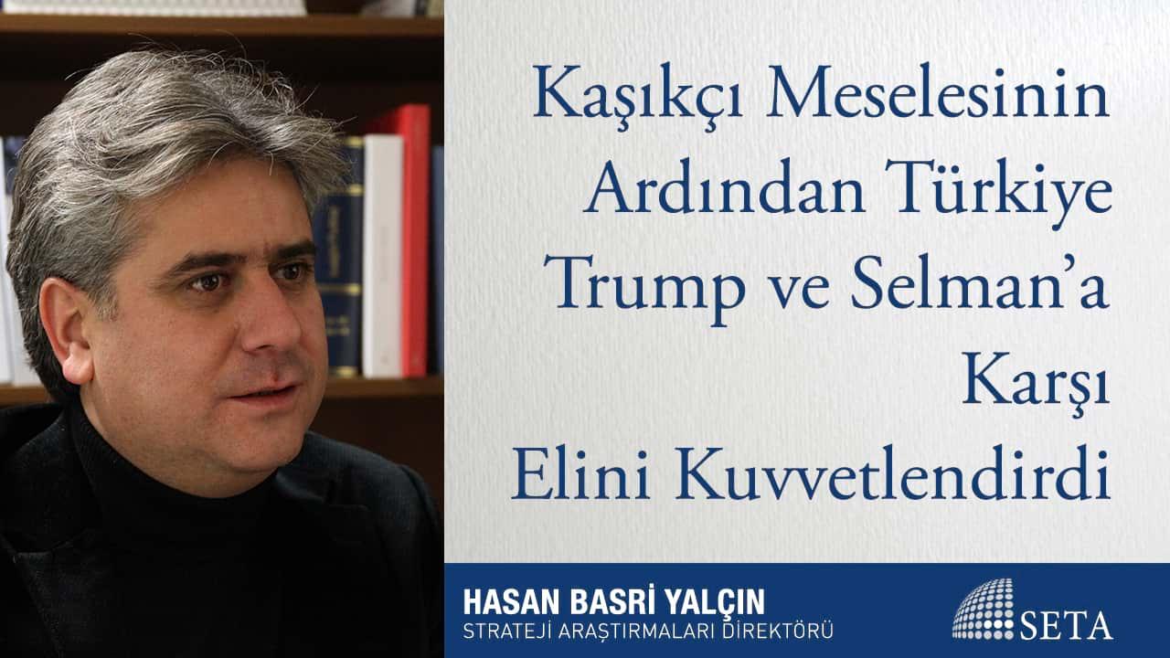 Kaşıkçı Meselesinin Ardından Türkiye Trump ve Selman'a Karşı Elini Kuvvetlendirdi