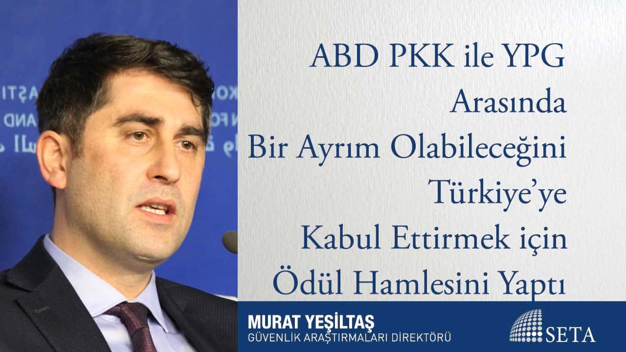 ABD PKK ile YPG Arasında Bir Ayrım Olabileceğini Türkiye ye