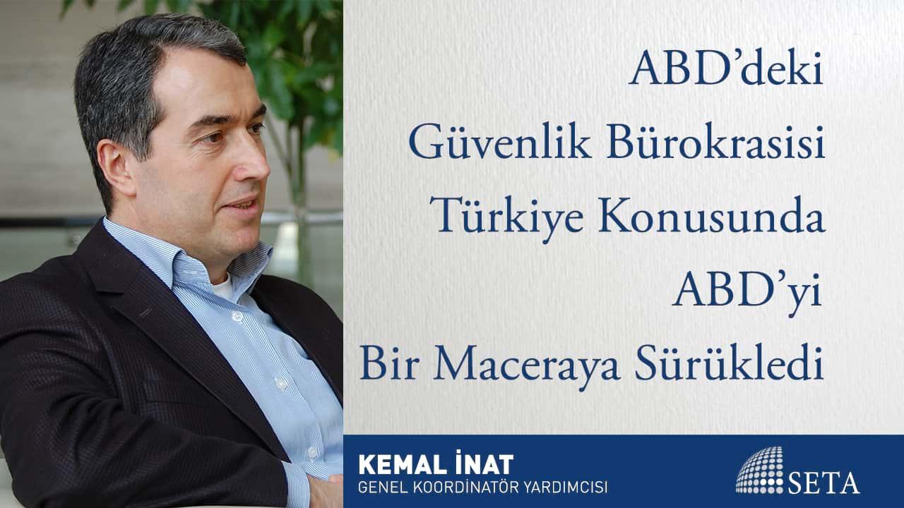 ABD'deki Güvenlik Bürokrasisi Türkiye Konusunda ABD'yi Bir Maceraya Sürükledi