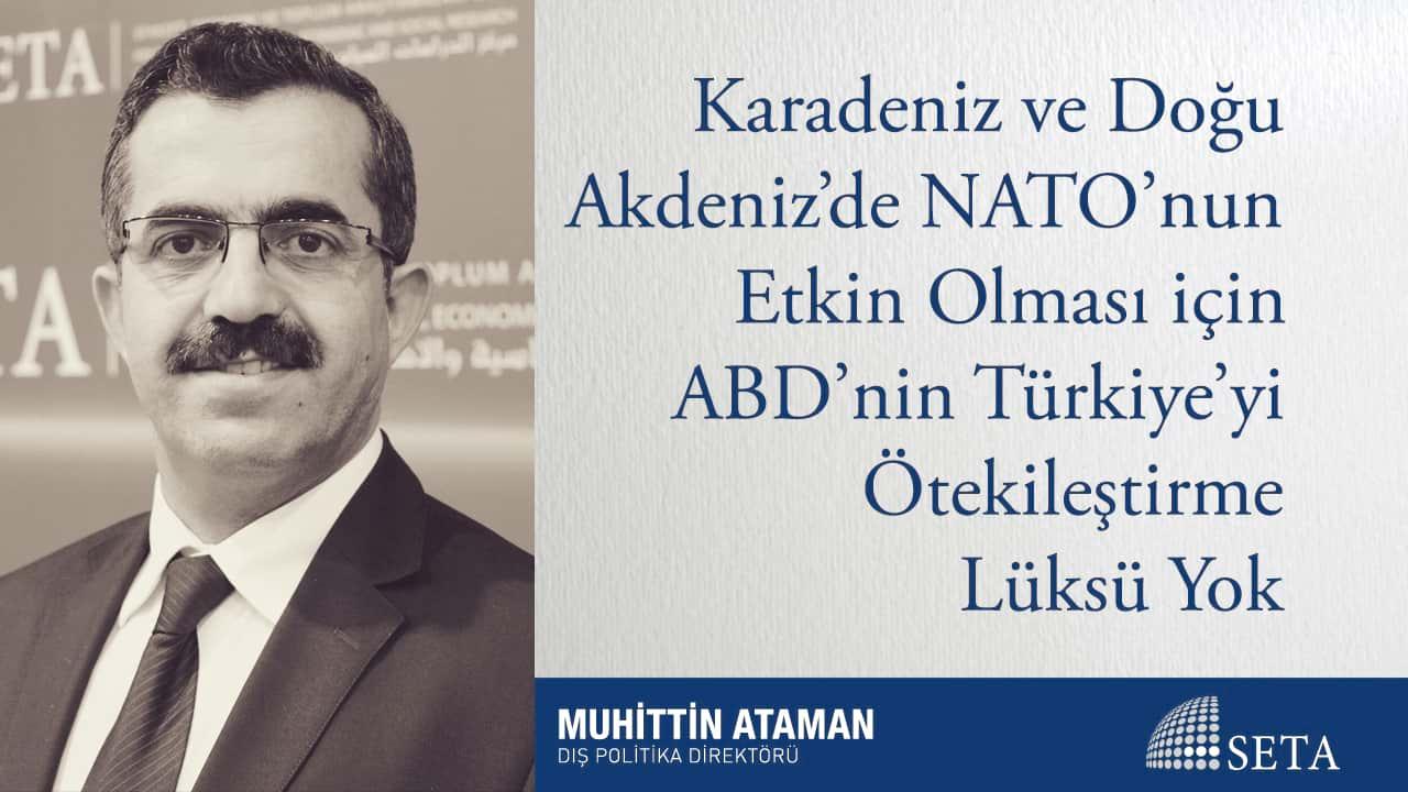 Karadeniz ve Doğu Akdeniz'de NATO'nun Etkin Olması için ABD'nin Türkiye'yi Ötekileştirme Lüksü Yok
