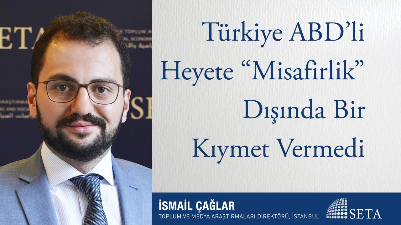 """Türkiye ABD'li Heyete """"Misafirlik"""" Dışında Bir Kıymet Vermedi"""