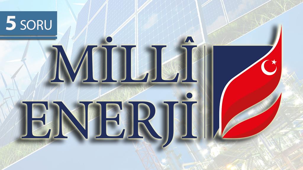 5 Soru: Türkiye'nin Milli Enerji Serüveni