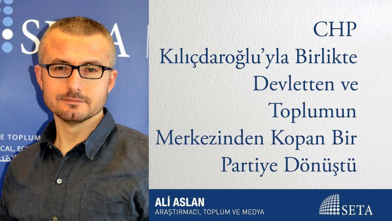 CHP Kılıçdaroğlu'yla Birlikte Devletten ve Toplumun Merkezinden Kopan Bir Partiye Dönüştü