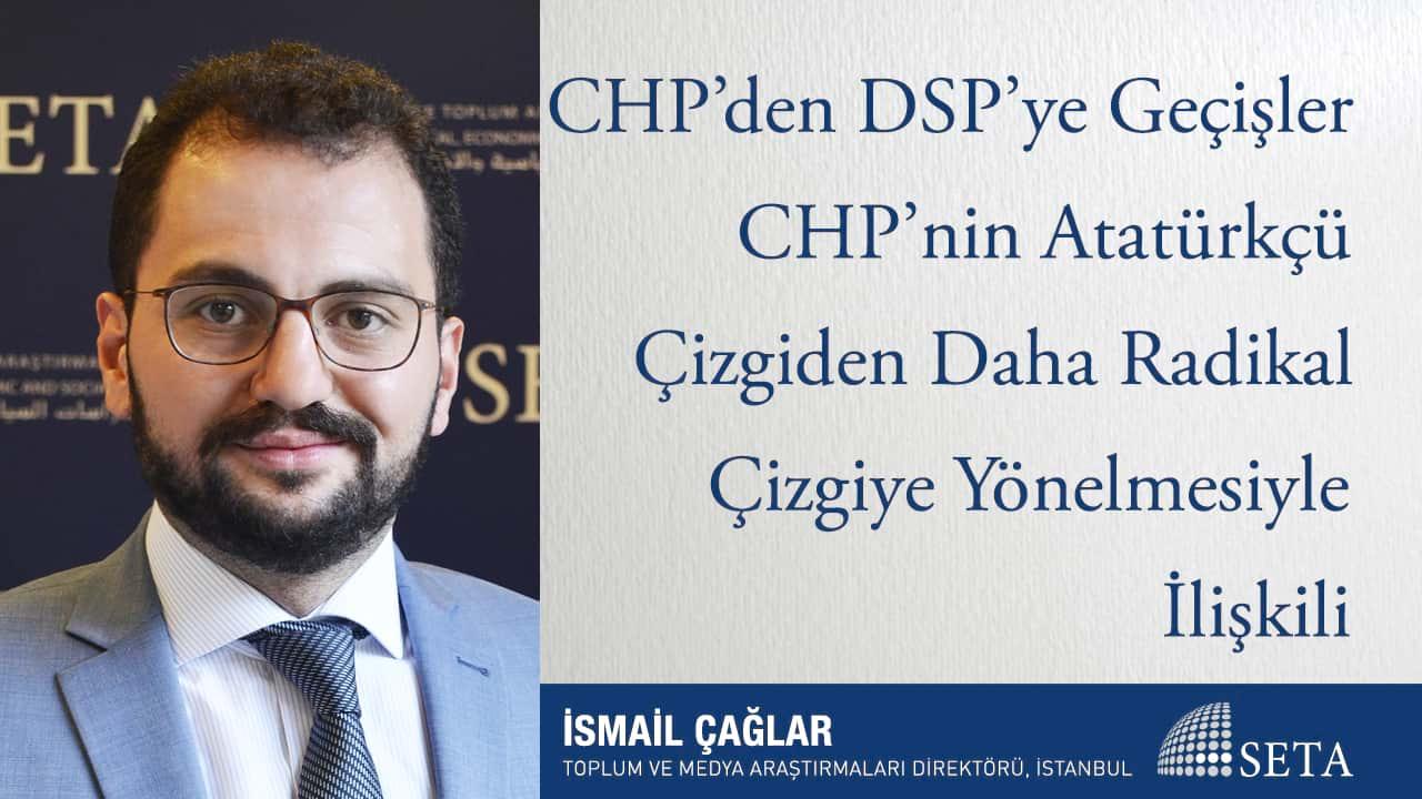 CHP'den DSP'ye Geçişler CHP'nin Atatürkçü Çizgiden Daha Radikal Çizgiye Yönelmesiyle İlişkili