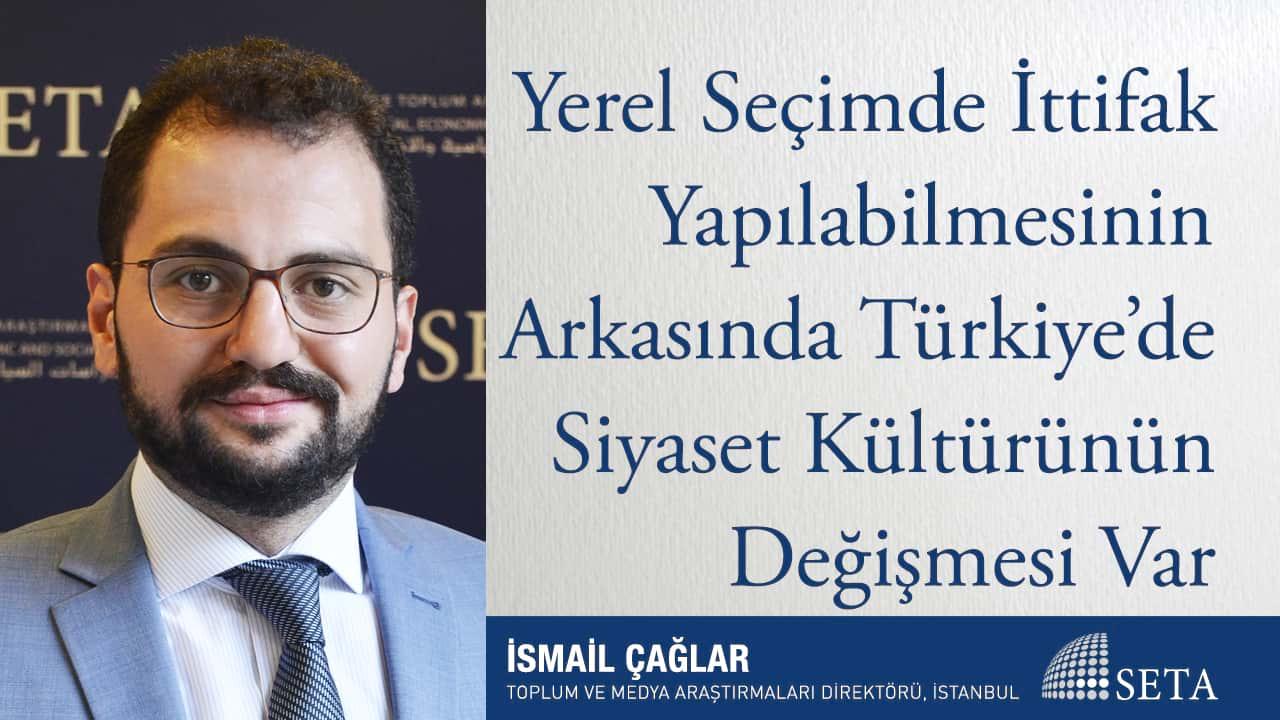 Yerel Seçimde İttifak Yapılabilmesinin Arkasında Türkiye'de Siyaset Kültürünün Değişmesi Var