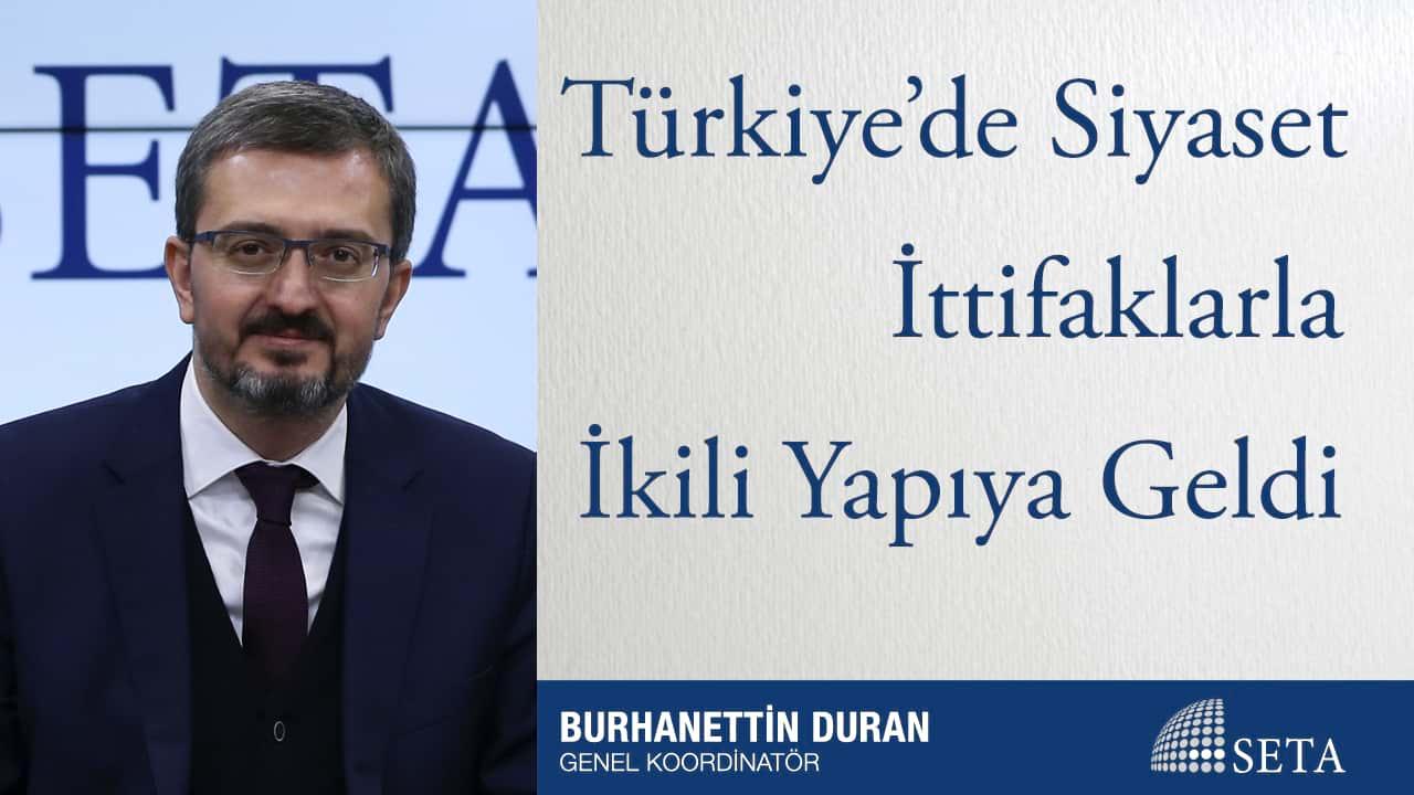 Türkiye'de Siyaset İttifaklarla İkili Yapıya Geldi