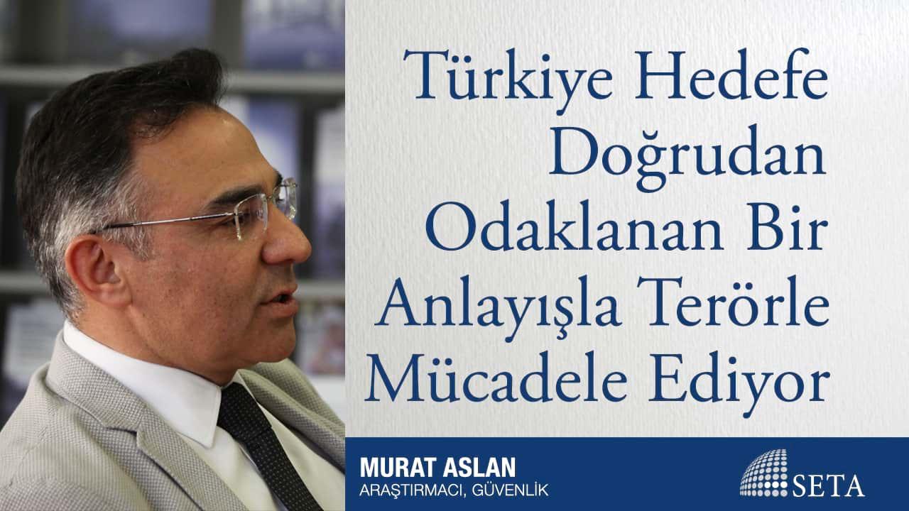 Türkiye Hedefe Doğrudan Odaklanan Bir Anlayışla Terörle Mücadele Ediyor