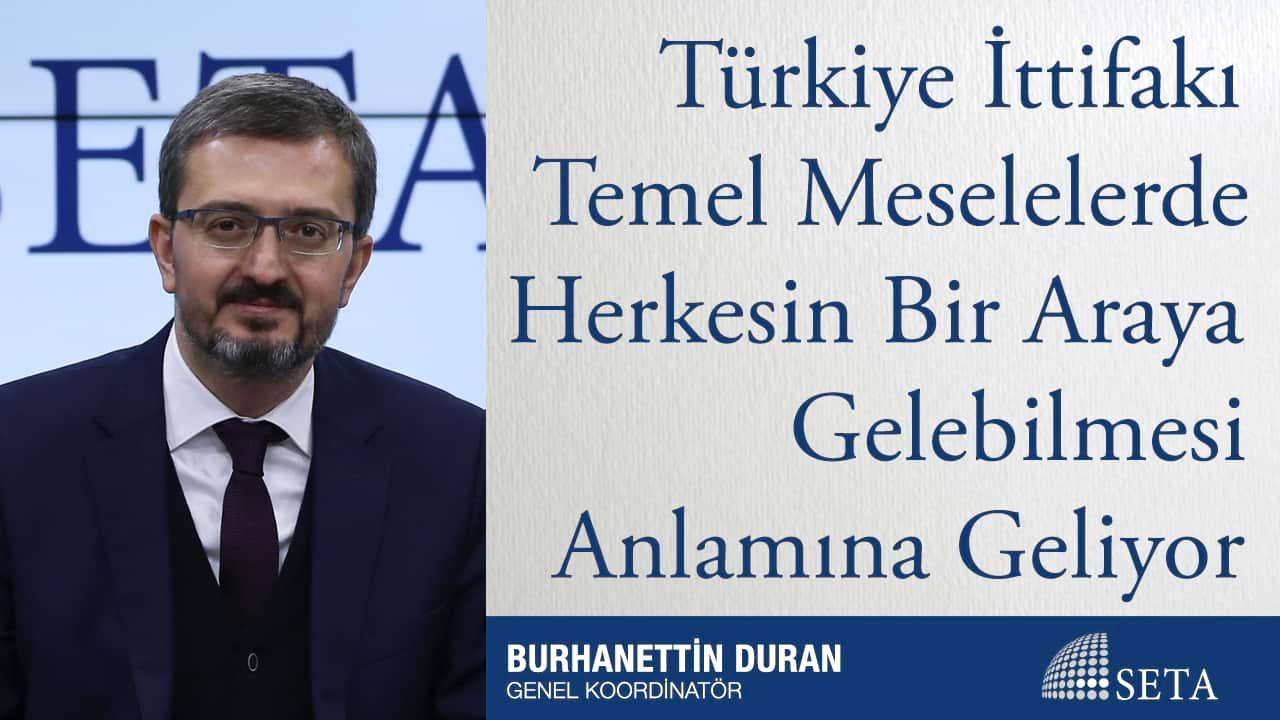 Türkiye İttifakı Temel Meselelerde Herkesin Bir Araya Gelebilmesi Anlamına Geliyor