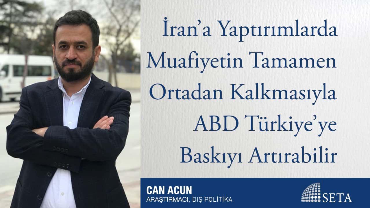 İran'a Yaptırımlarda Muafiyetin Tamamen Ortadan Kalkmasıyla ABD Türkiye'ye Baskıyı Artırabilir