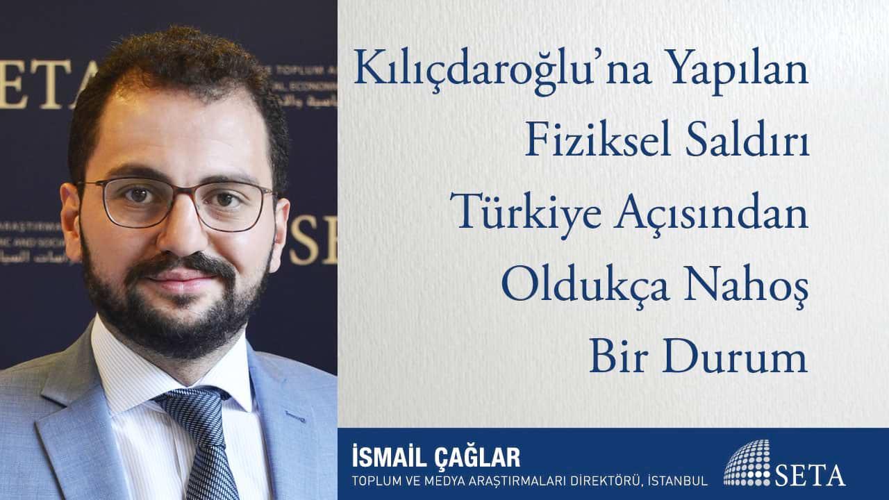 Kılıçdaroğlu'na Yapılan Fiziksel Saldırı Türkiye Açısından Oldukça Nahoş Bir Durum