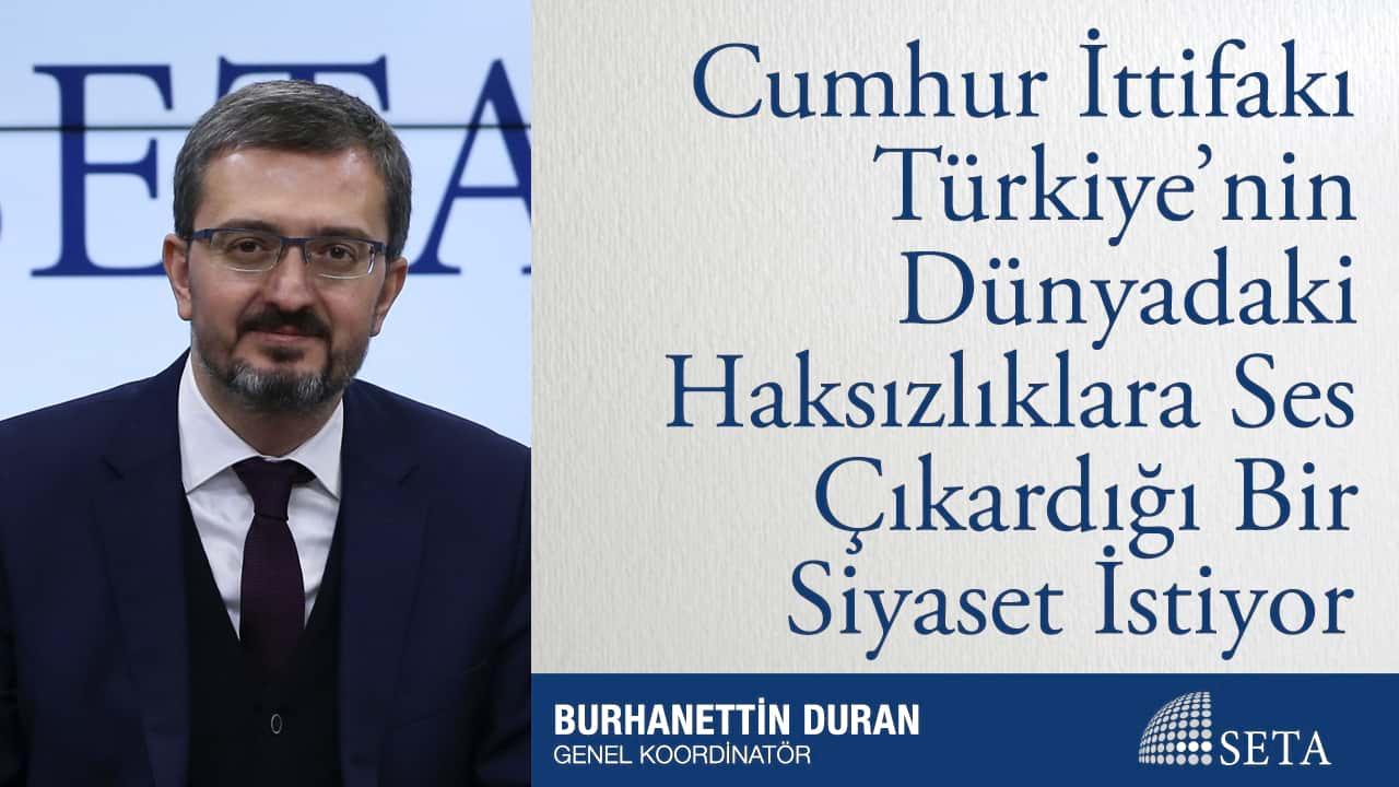 Cumhur İttifakı Türkiye'nin Dünyadaki Haksızlıklara Ses Çıkardığı Bir Siyaset İstiyor