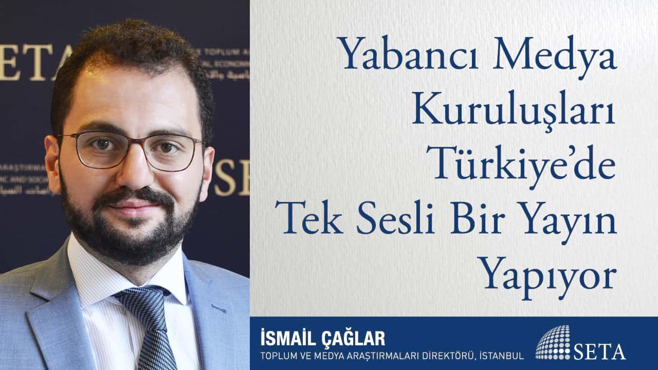 Yabancı Medya Kuruluşları Türkiye'de Tek Sesli Bir Yayın Yapıyor