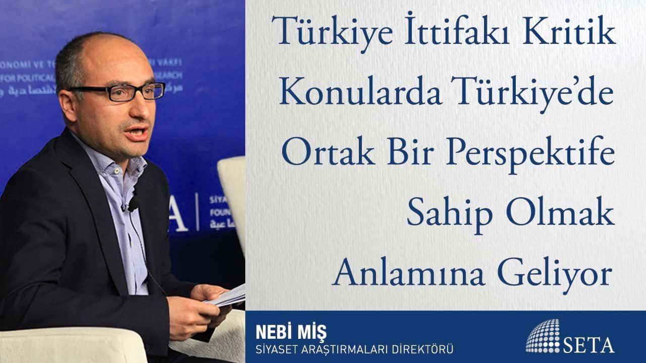Türkiye İttifakı Kritik Konularda Türkiye'de Ortak Bir Perspektife Sahip Olmak Anlamına Geliyor
