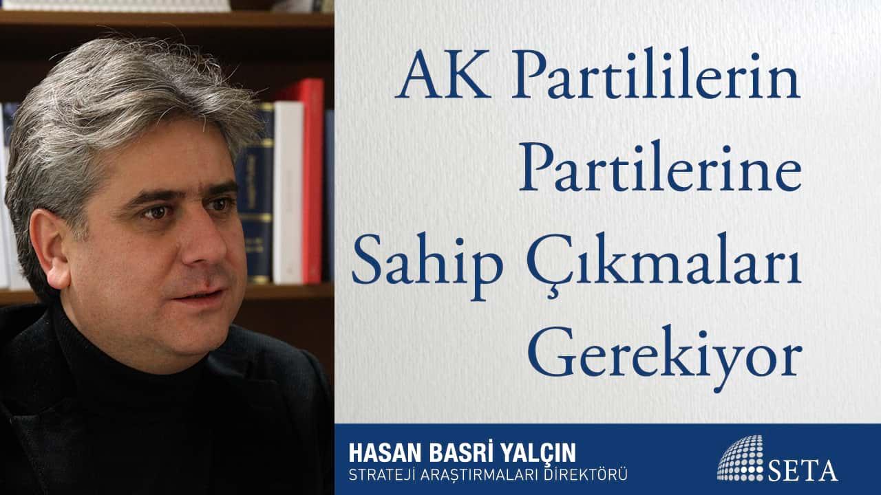 AK Partililerin Partilerine Sahip Çıkmaları Gerekiyor