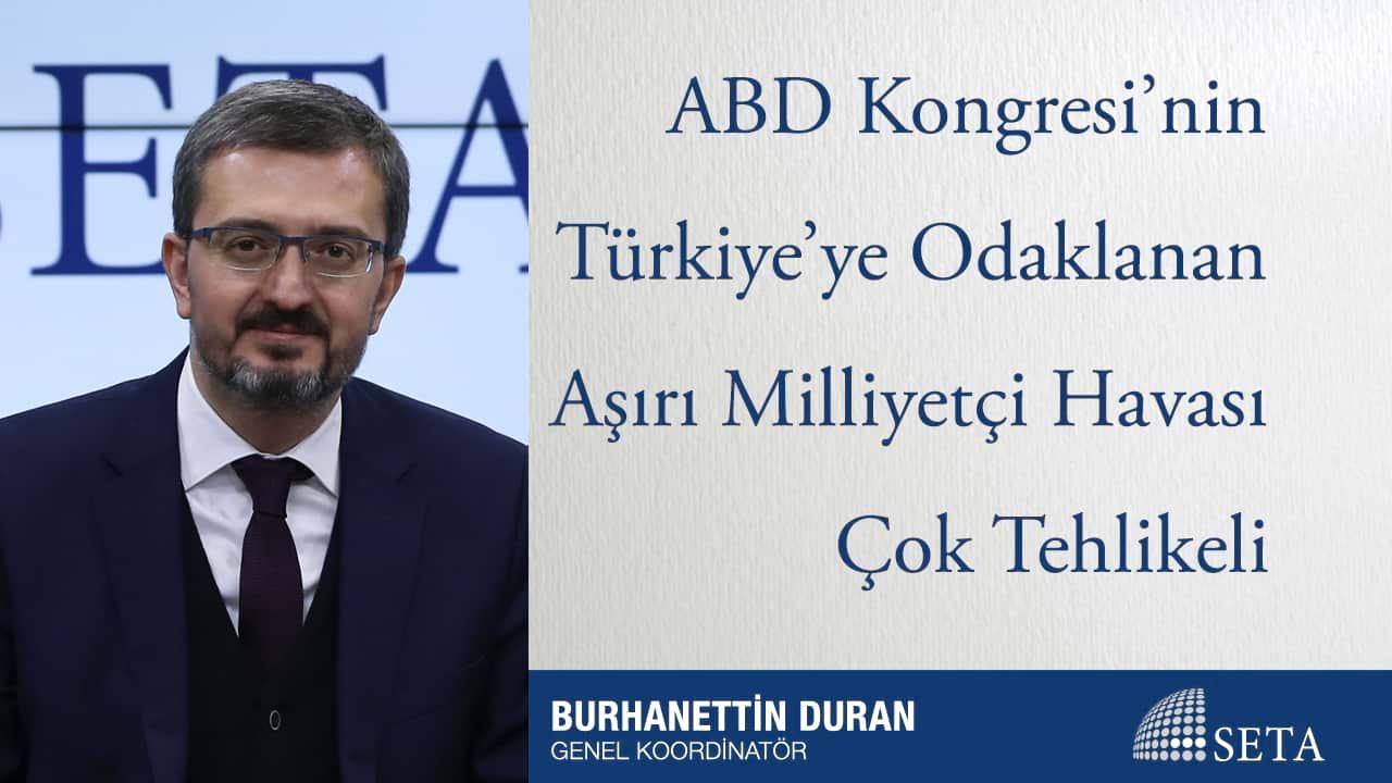 ABD Kongresi'nin Türkiye'ye Odaklanan Aşırı Milliyetçi Havası Çok Tehlikeli