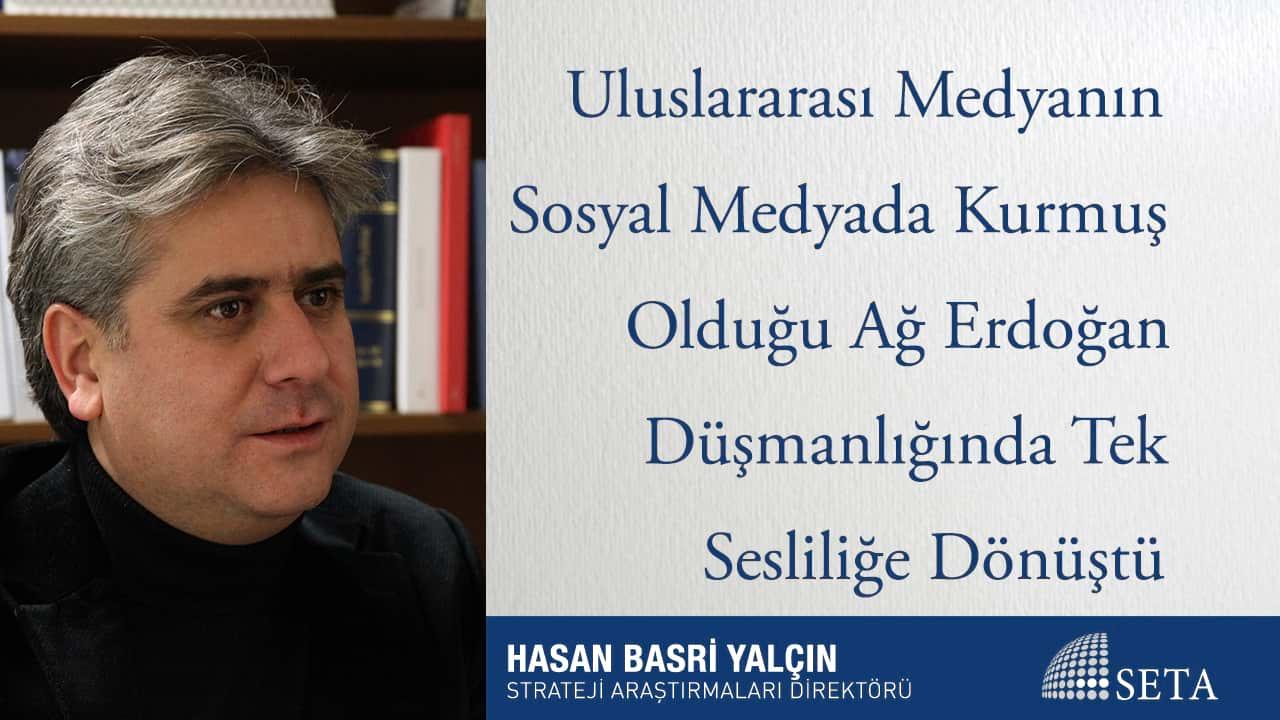 Uluslararası Medyanın Sosyal Medyada Kurmuş Olduğu Ağ Erdoğan Düşmanlığında Tek Sesliliğe Dönüştü