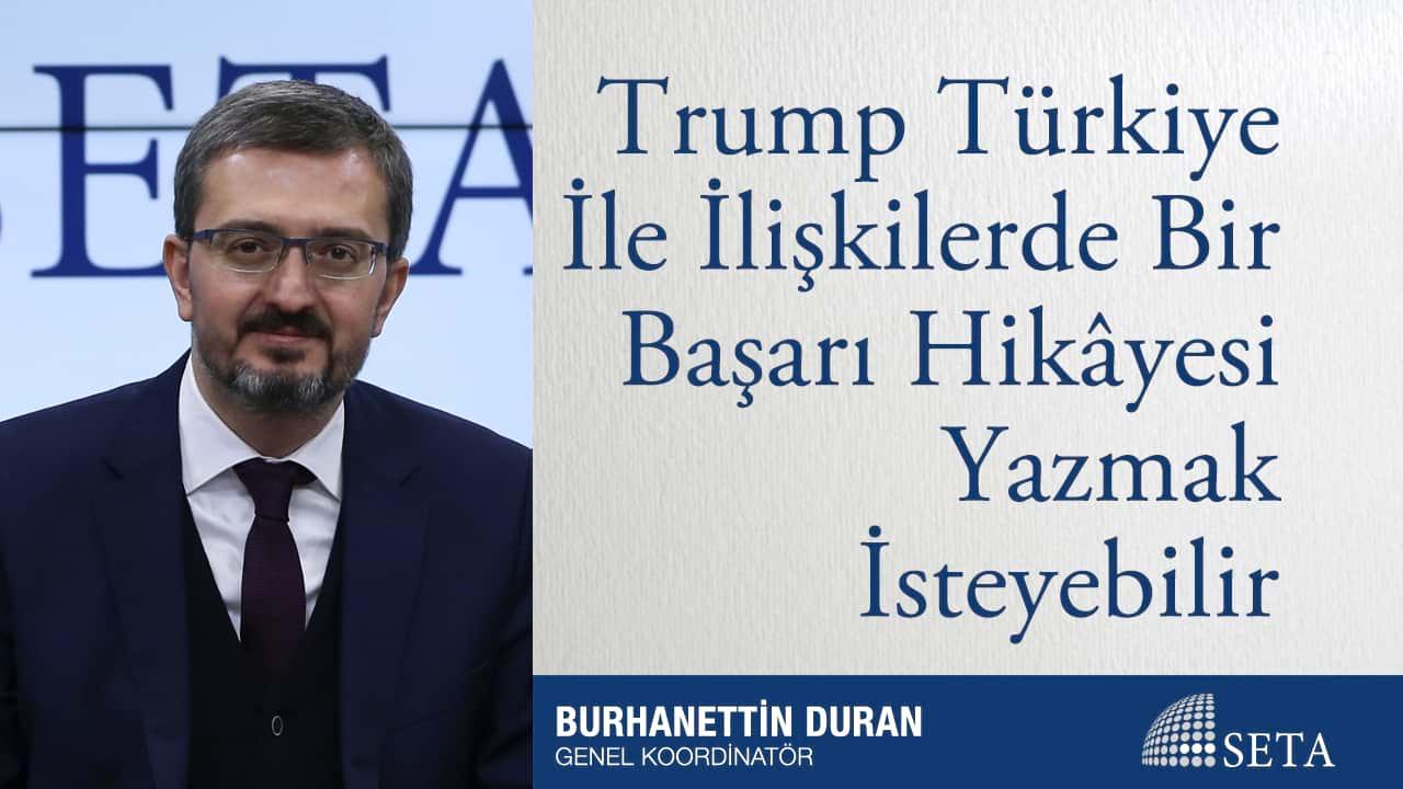 Trump Türkiye İle İlişkilerde Bir Başarı Hikâyesi Yazmak İsteyebilir