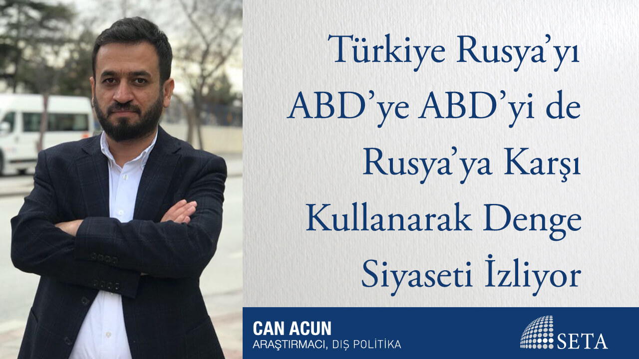 Türkiye Rusya'yı ABD'ye ABD'yi de Rusya'ya Karşı Kullanarak Denge Siyaseti İzliyor