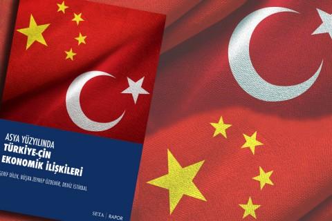 Rapor: Asya Yüzyılında Türkiye-Çin Ekonomik İlişkileri