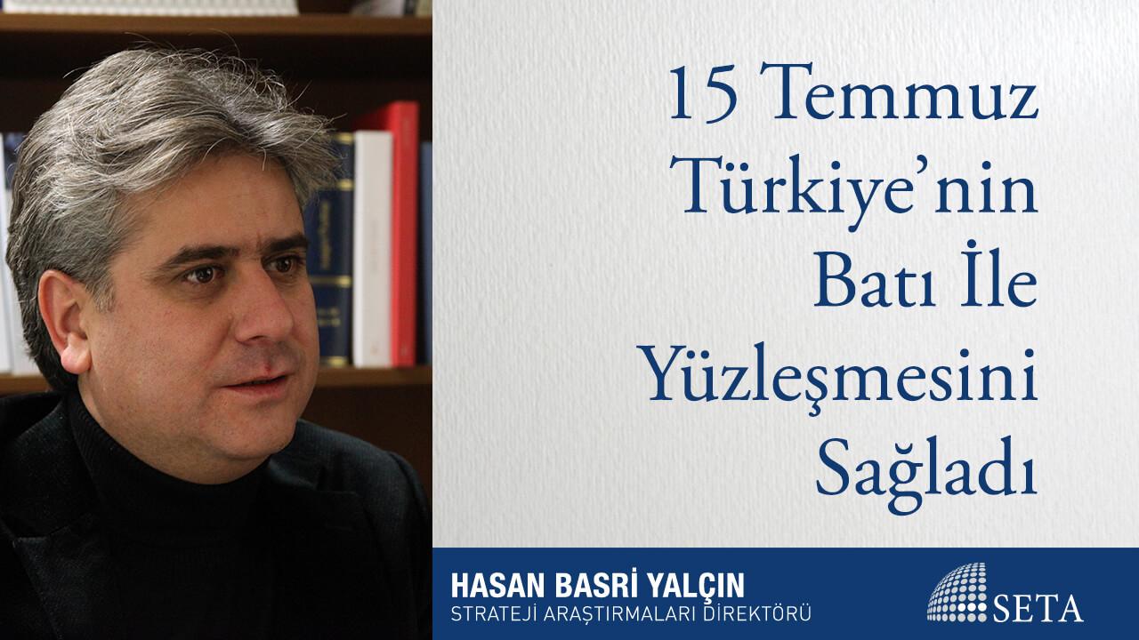 15 Temmuz Türkiye'nin Batı İle Yüzleşmesini Sağladı