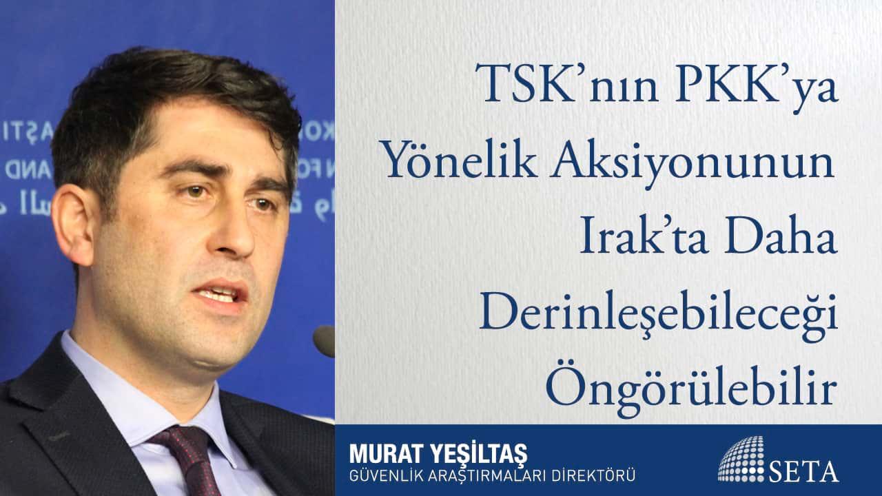 TSK'nın PKK'ya Yönelik Aksiyonunun Irak'ta Daha Derinleşebileceği Öngörülebilir