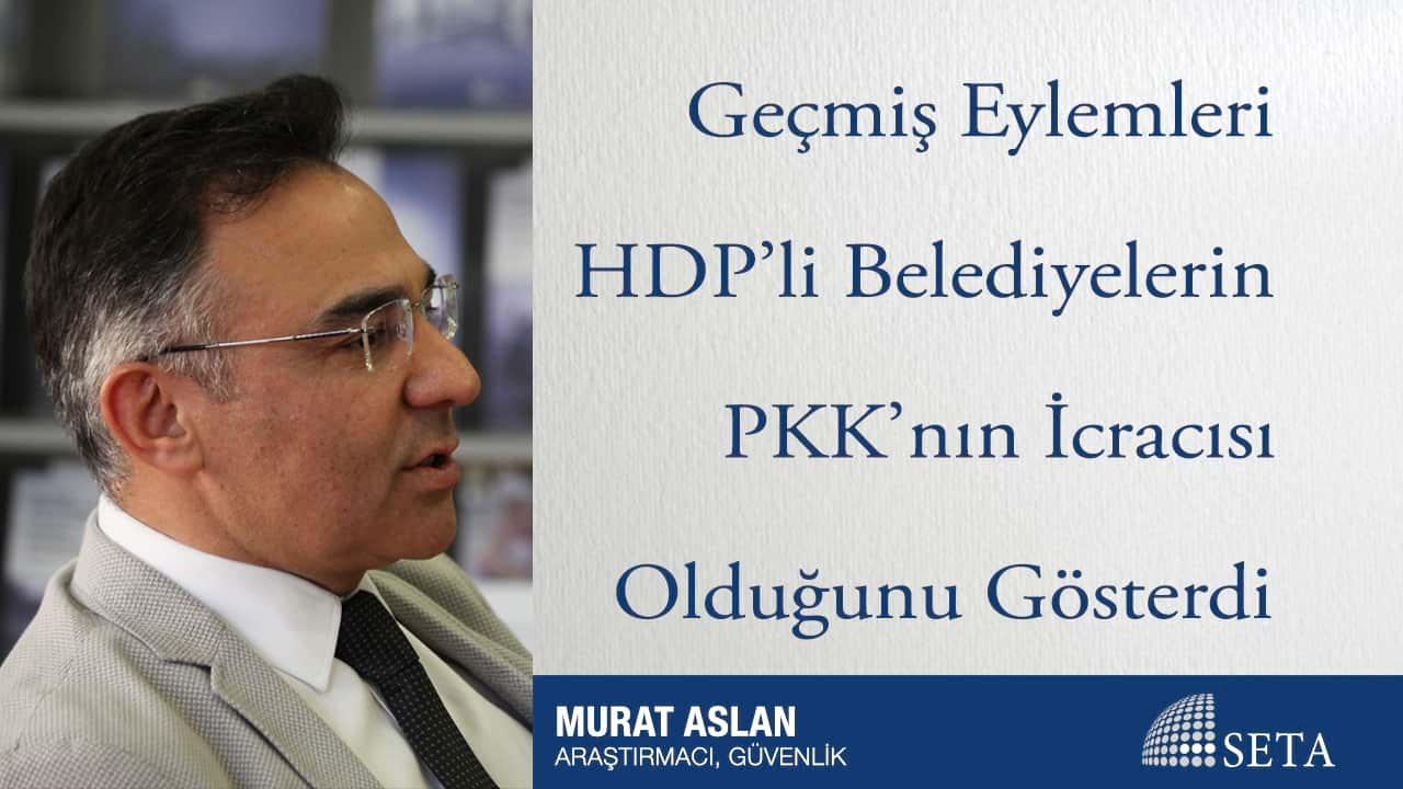 Geçmiş Eylemleri HDP'li Belediyelerin PKK'nın İcracısı Olduğunu Gösterdi