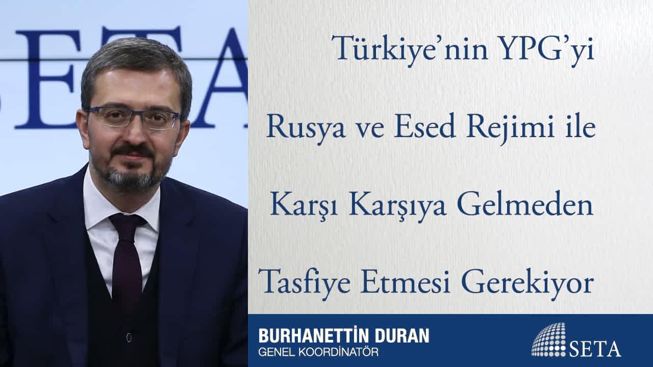 Türkiye'nin YPG'yi Rusya ve Esed Rejimi ile Karşı Karşıya Gelmeden Tasfiye Etmesi Gerekiyor
