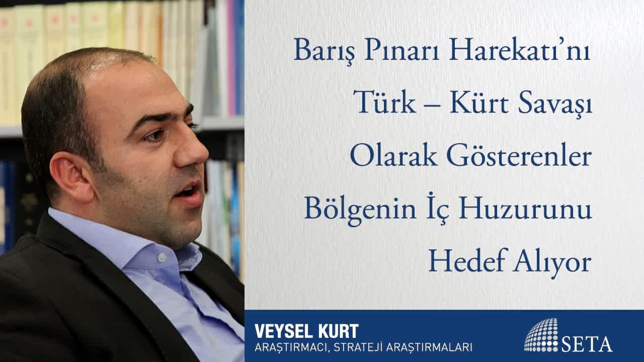 Barış Pınarı Harekatı'nı Türk – Kürt Savaşı Olarak Gösterenler Bölgenin İç Huzurunu Hedef Alıyor