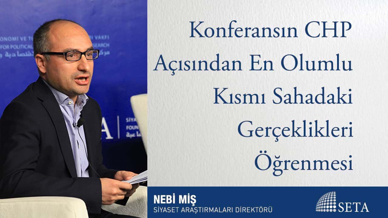 Konferansın CHP Açısından En Olumlu Kısmı Sahadaki Gerçeklikleri Öğrenmesi