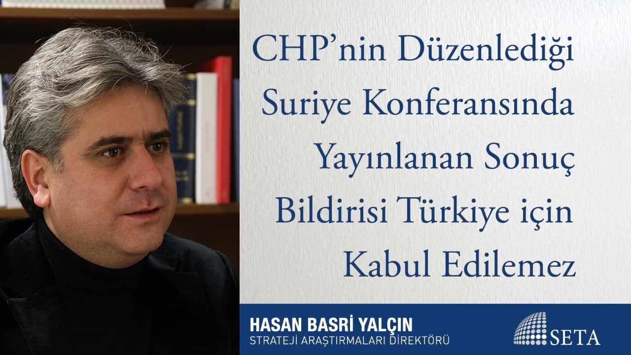 CHP'nin Düzenlediği Suriye Konferansında Yayınlanan Sonuç Bildirisi Türkiye için Kabul Edilemez