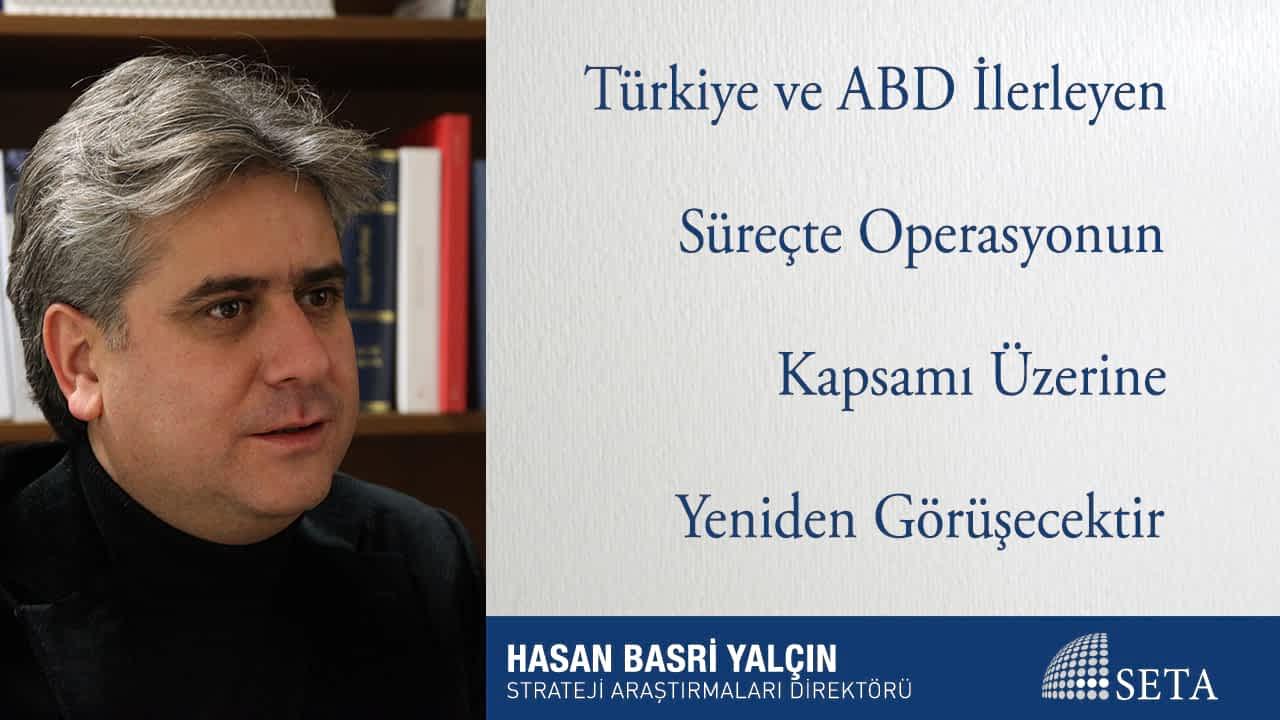 Türkiye ve ABD İlerleyen Süreçte Operasyonun Kapsamı Üzerine Yeniden Görüşecektir