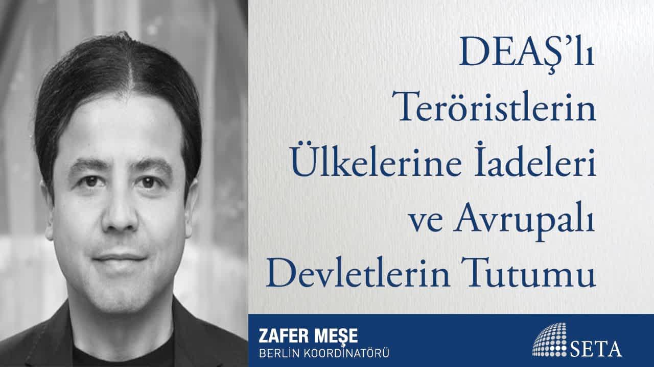 DEAŞ'lı Teröristlerin Ülkelerine İadeleri ve Avrupalı Devletlerin Tutumu
