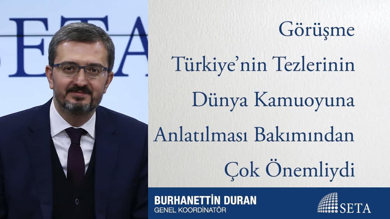 Görüşme Türkiye'nin Tezlerinin Dünya Kamuoyuna Anlatılması Bakımından Çok Önemliydi