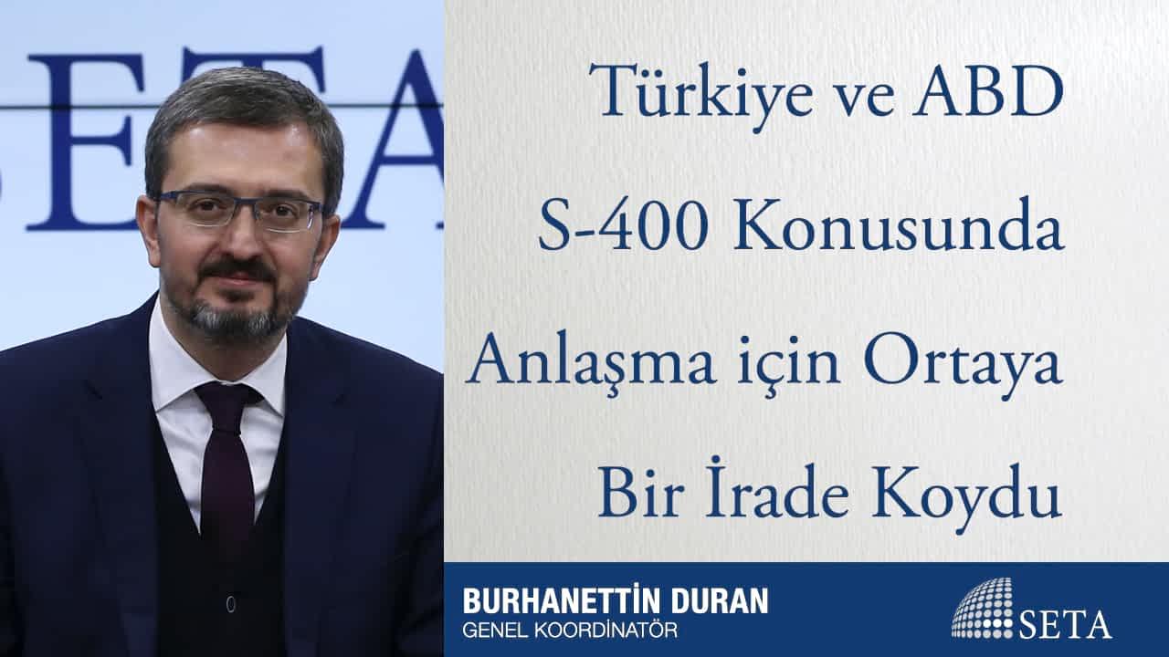 Türkiye ve ABD S-400 Konusunda Anlaşma için Ortaya Bir İrade Koydu