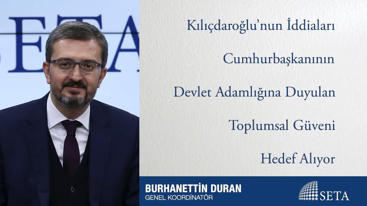 Kılıçdaroğlu'nun İddiaları Cumhurbaşkanının Devlet Adamlığına Duyulan Toplumsal Güveni Hedef Alıyor