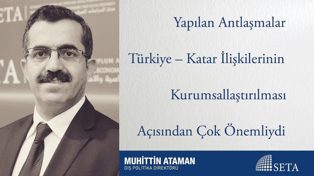 Yapılan Antlaşmalar Türkiye – Katar İlişkilerinin Kurumsallaştırılması Açısından Çok Önemliydi