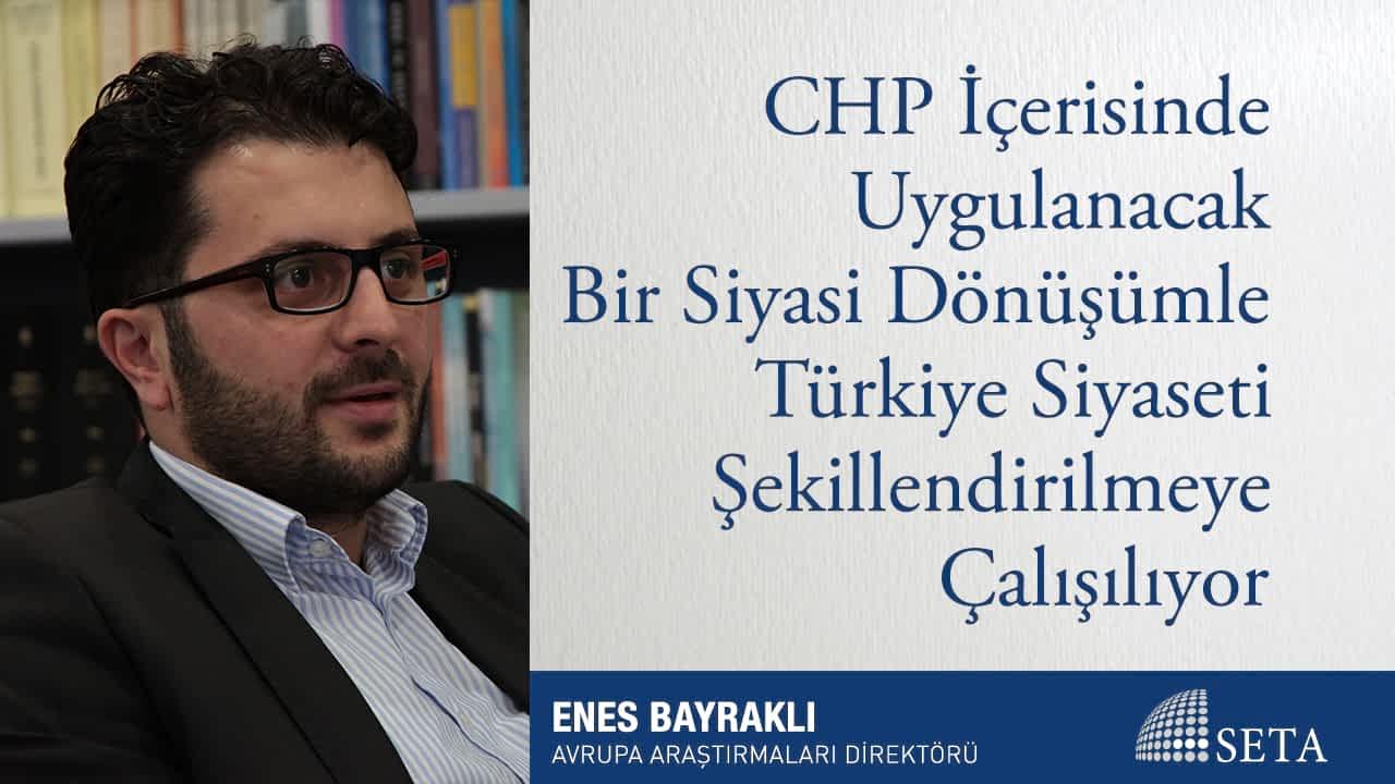 CHP İçerisinde Uygulanacak Bir Siyasi Dönüşümle Türkiye Siyaseti Şekillendirilmeye Çalışılıyor