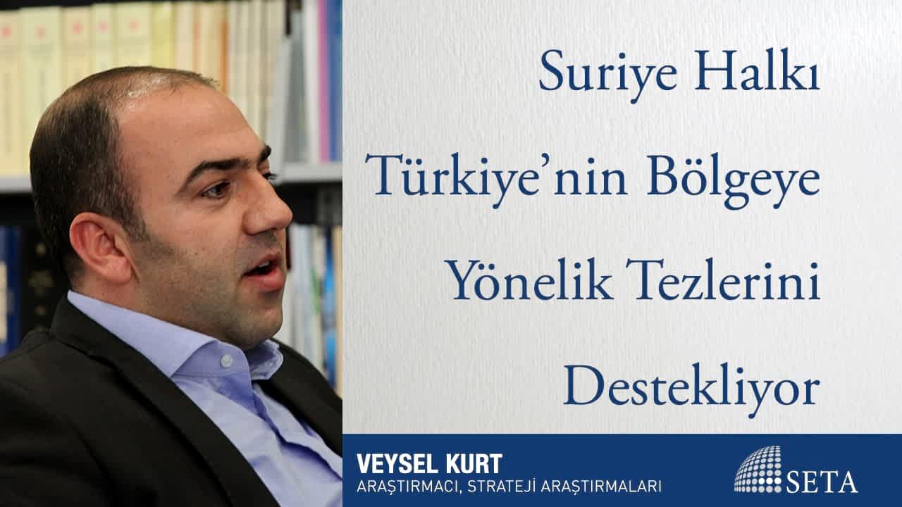 Suriye Halkı Türkiye'nin Bölgeye Yönelik Tezlerini Destekliyor