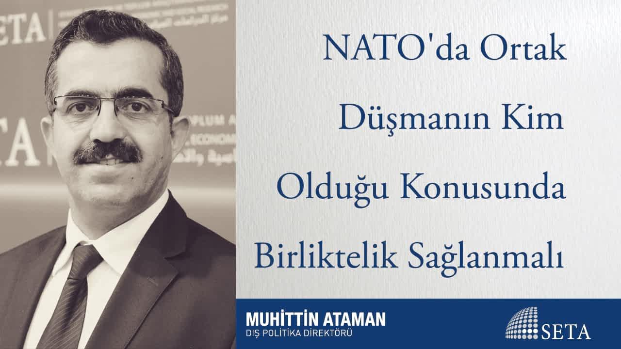NATO'da Ortak Düşmanın Kim Olduğu Konusunda Birliktelik Sağlanmalı