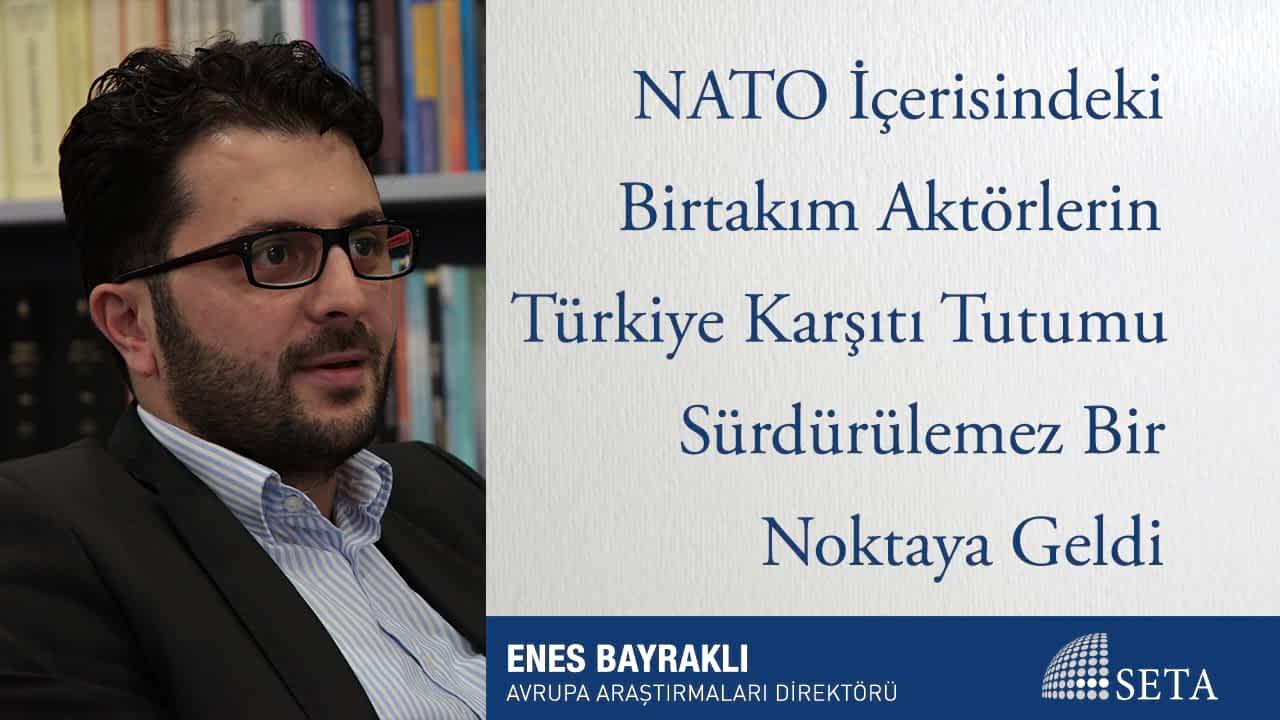 NATO İçerisindeki Birtakım Aktörlerin Türkiye Karşıtı Tutumu Sürdürülemez Bir Noktaya Geldi