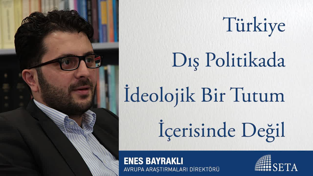 Türkiye Dış Politikada İdeolojik Bir Tutum İçerisinde Değil