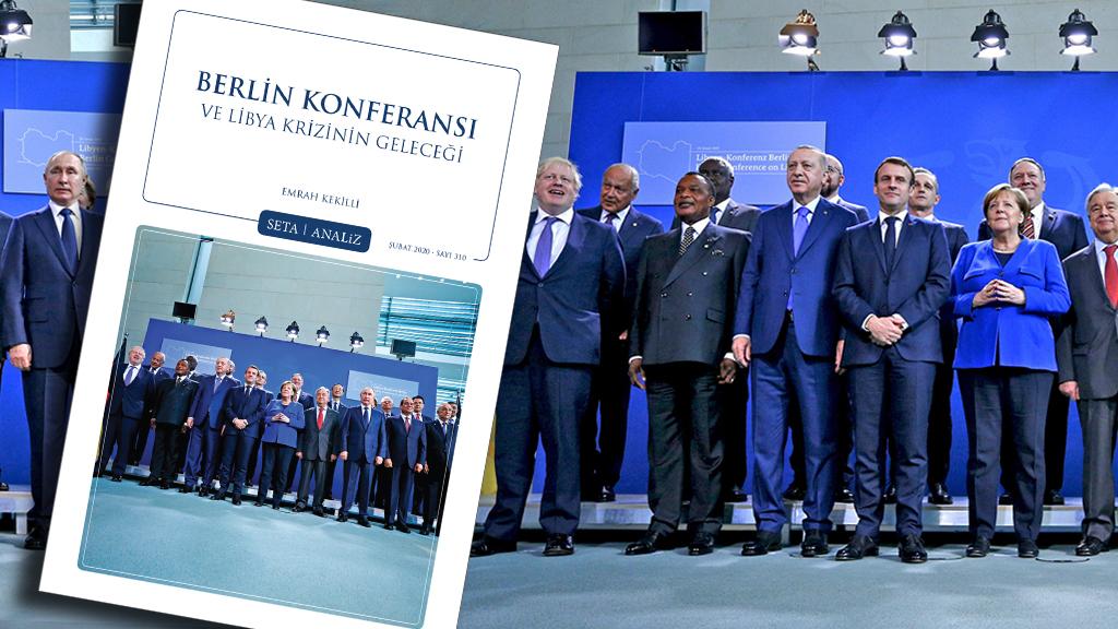 Analiz: Berlin Konferansı ve Libya Krizinin Geleceği