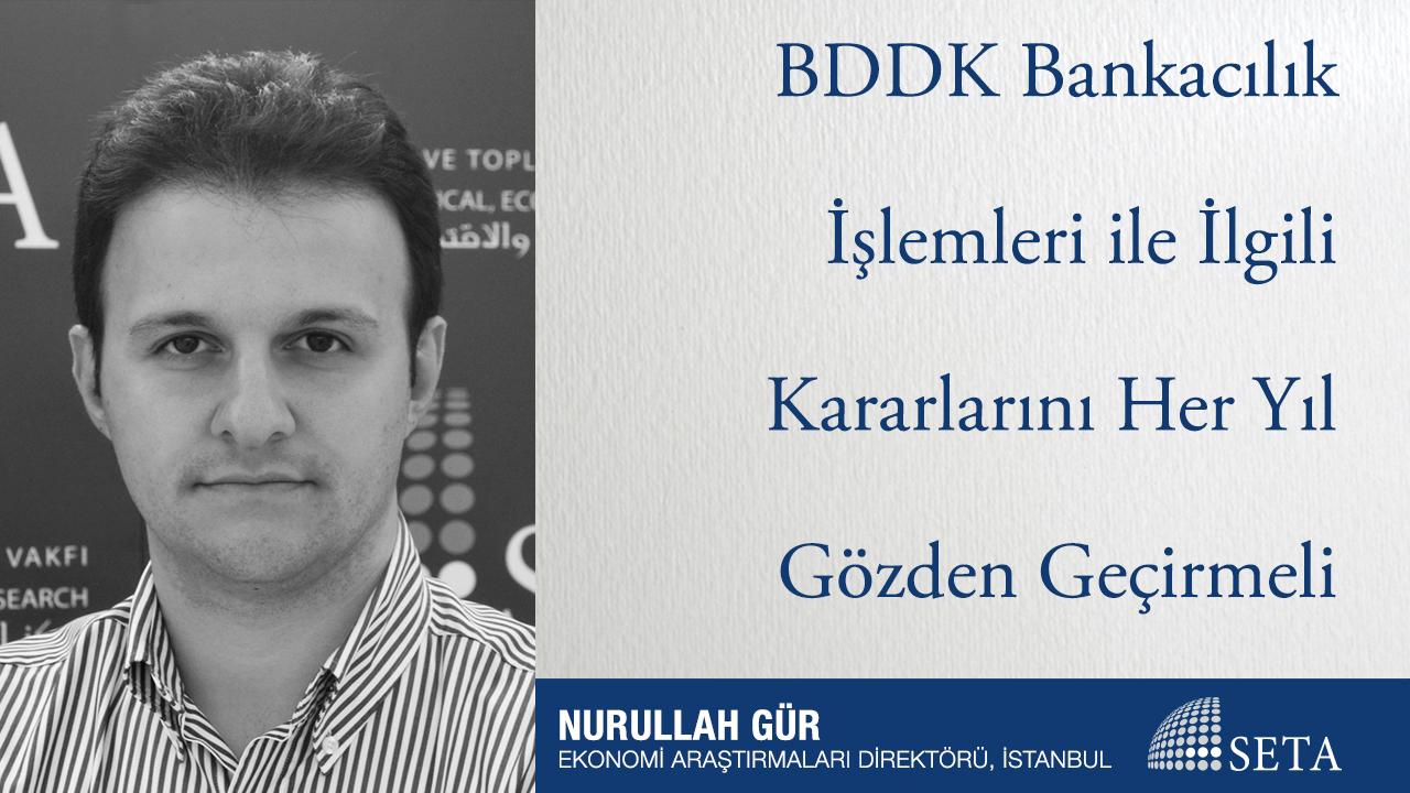BDDK Bankacılık İşlemleri ile İlgili Kararlarını Her Yıl Gözden Geçirmeli