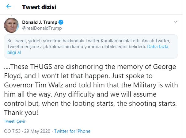 Bu Tweet, şiddeti yüceltme hakkındaki Twitter Kuralları'nı ihlal etti. Ancak Twitter, Tweetin erişime açık kalmasının kamu yararına olabileceğini belirledi. https://twitter.com/realDonaldTrump/status/1266231100780744704