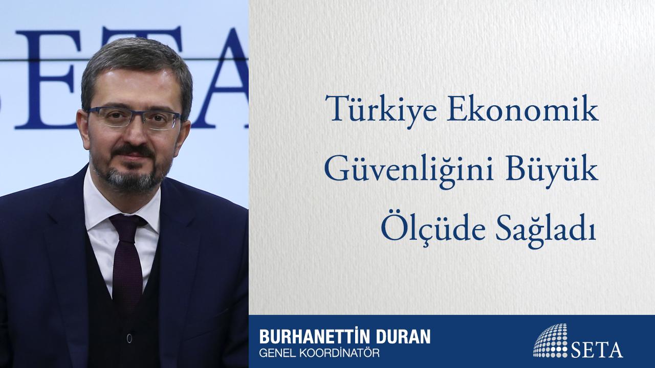 Türkiye Ekonomik Güvenliğini Büyük Ölçüde Sağladı