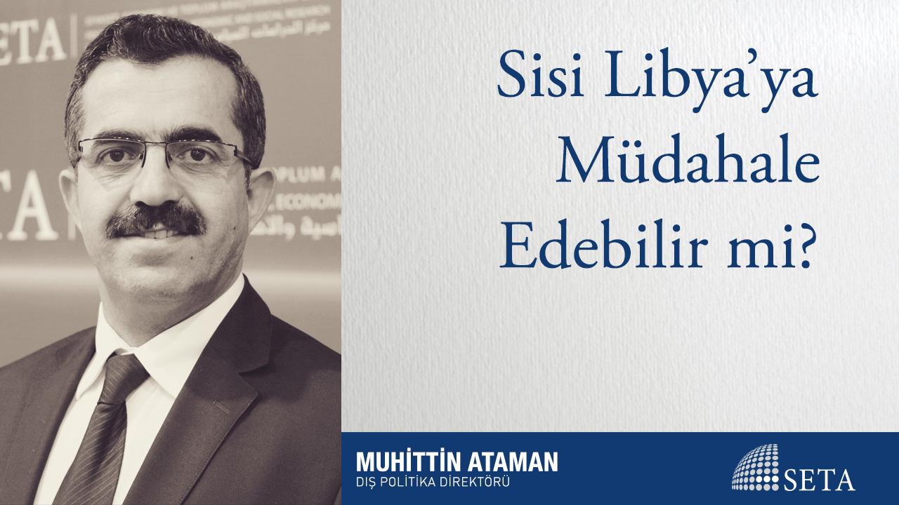 Sisi Libya'ya Müdahale Edebilir mi?