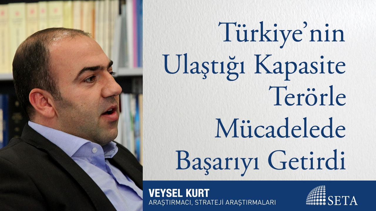 Türkiye'nin Ulaştığı Kapasite Terörle Mücadelede Başarıyı Getirdi