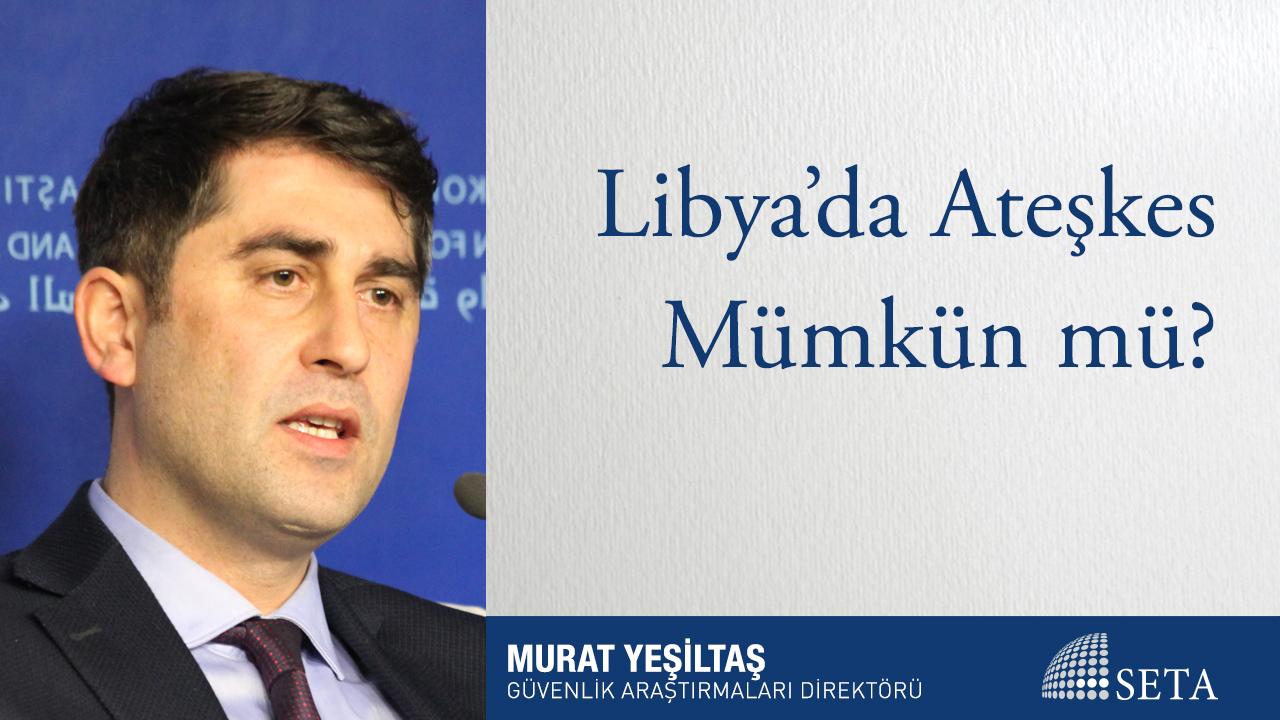 Libya'da Ateşkes Mümkün mü?